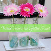 Mother's Day Bottle Vases with Martha Stewart Glitter Paint