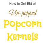 Cooking Tip: How To Get Rid of Un-Popped Popcorn Kernels