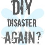 DIY-disaster