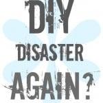 DIY-disaster