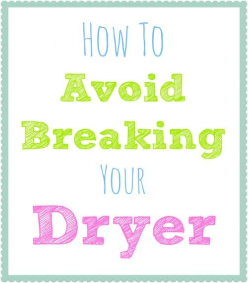 How To Avoid Breaking a Dryer