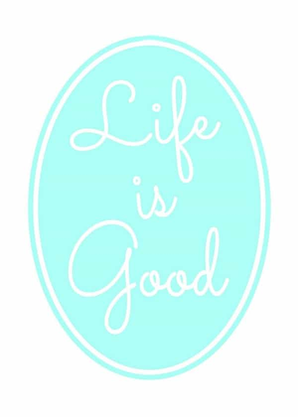 Free-Printable-life is good-
