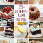 23 of the best ever Birthday Cake Recipes. You will want to request these for your next birthday!